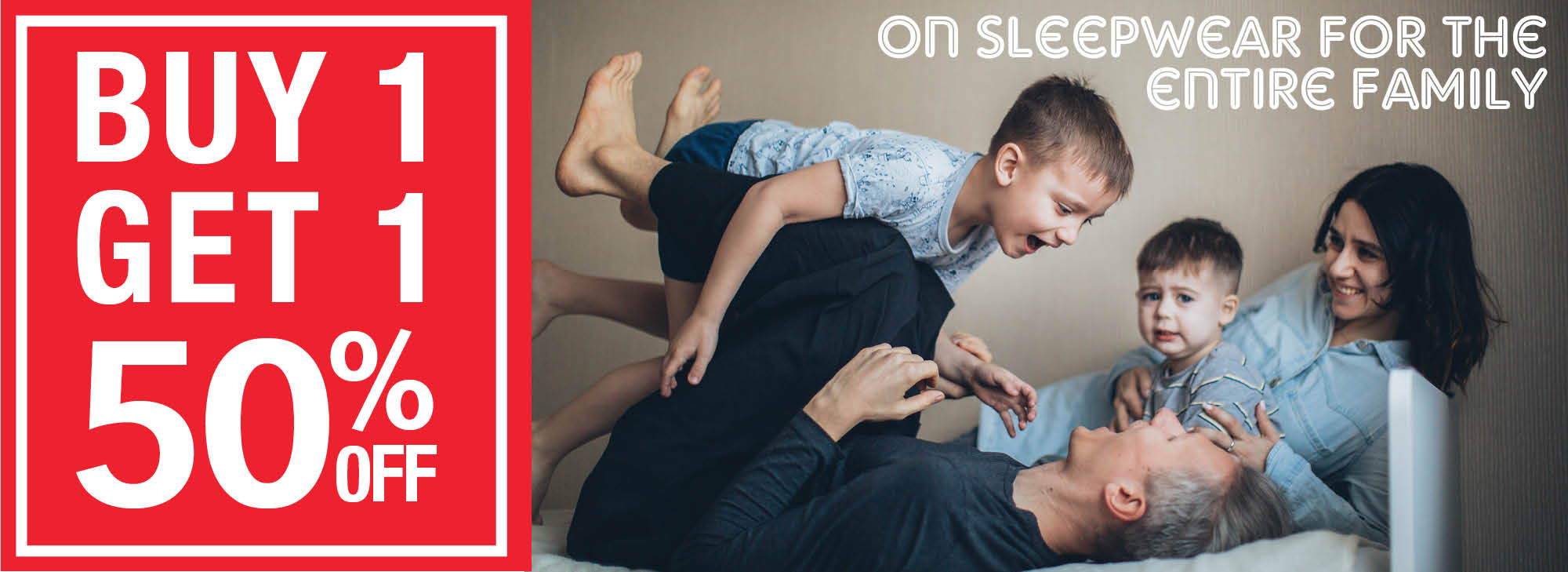 Buy one get one 50% off on all sleepwear for the entire family!