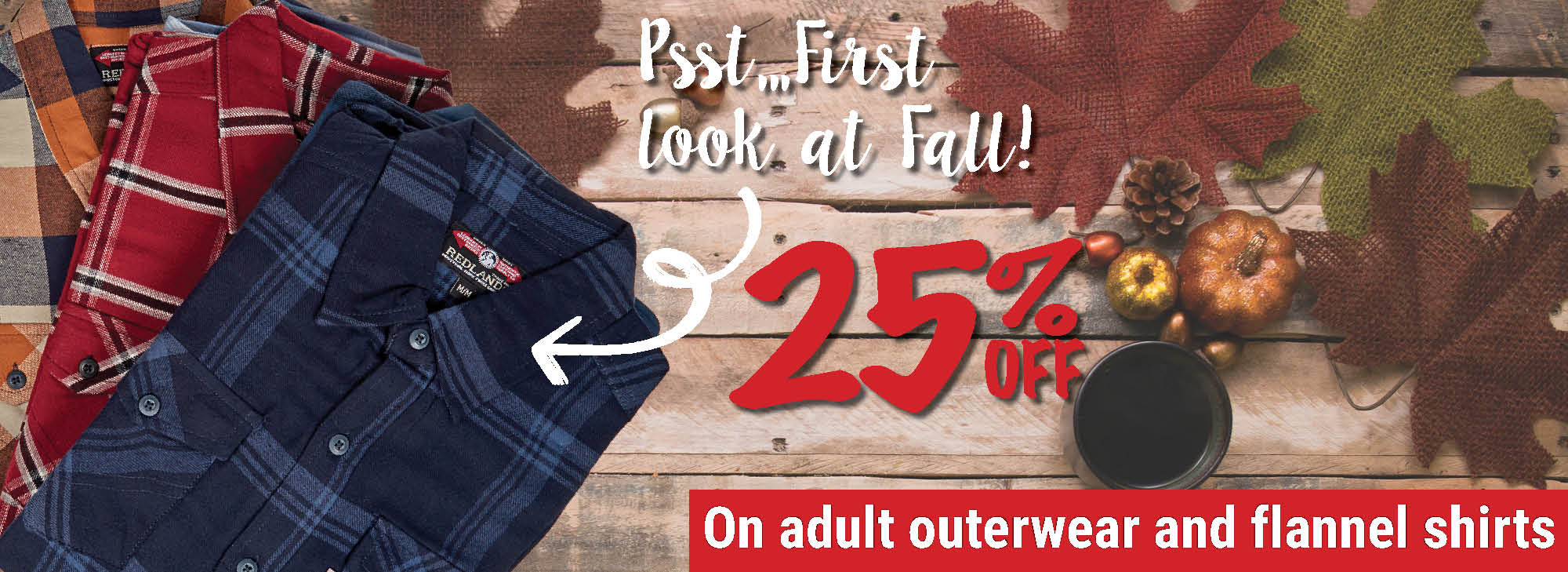 25% off on adult outerwear and flannel shirts!